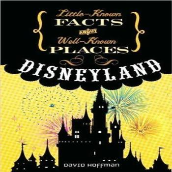 Disneyland Little-Known Facts about Well-Known Places